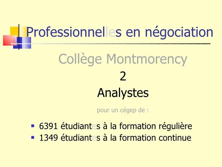Professionnel le s en négociation <ul><li>Collège Montmorency </li></ul><ul><li>2 </li></ul><ul><li>Analystes </li></ul><u...