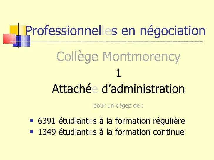 Professionnel le s en négociation <ul><li>Collège Montmorency </li></ul><ul><li>1 </li></ul><ul><li>Attaché e  d'administr...