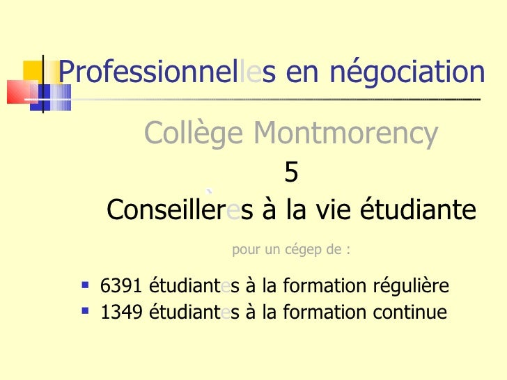 Professionnel le s en négociation <ul><li>Collège Montmorency </li></ul><ul><li>5 </li></ul><ul><li>Conseiller e s à la vi...
