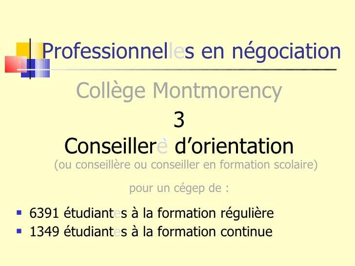 Professionnel le s en négociation <ul><li>Collège Montmorency </li></ul><ul><li>3 </li></ul><ul><li>Conseiller e  d'orient...