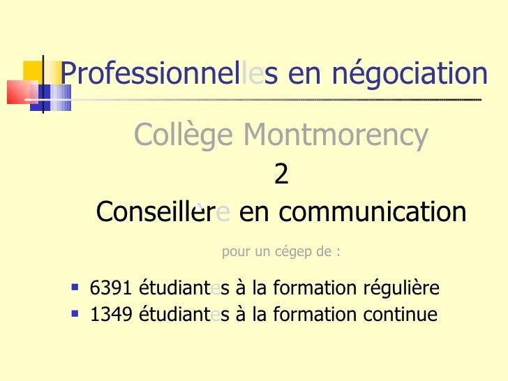 Professionnel le s en négociation <ul><li>Collège Montmorency </li></ul><ul><li>2 </li></ul><ul><li>Conseiller e  en commu...