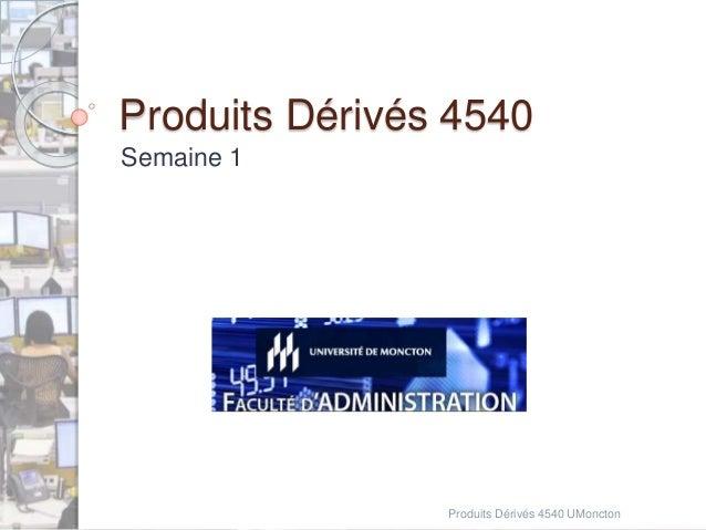 Produits Dérivés 4540  Semaine 1  Produits Dérivés 4540 UMoncton