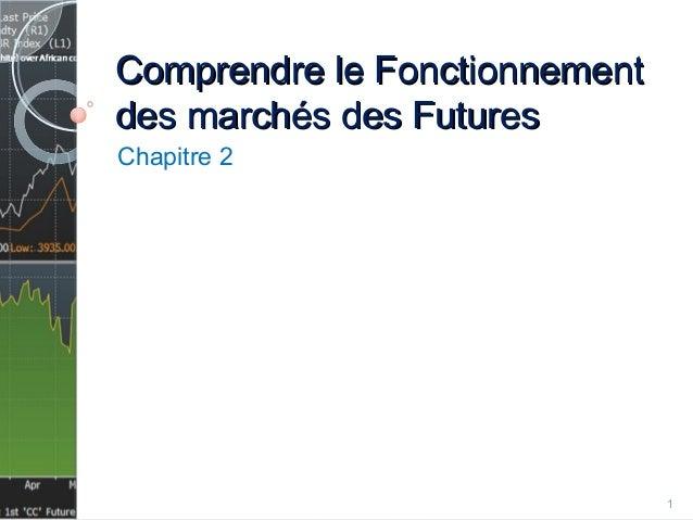 Comprendre le FonctionnementComprendre le Fonctionnement des marchés des Futuresdes marchés des Futures Chapitre 2 1