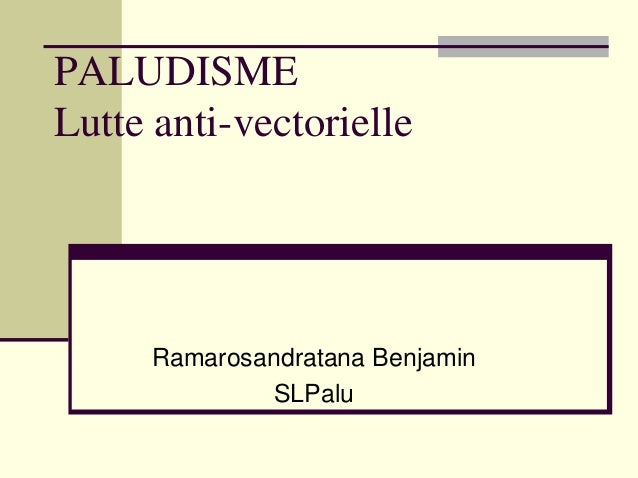 PALUDISMELutte anti-vectorielle      Ramarosandratana Benjamin               SLPalu