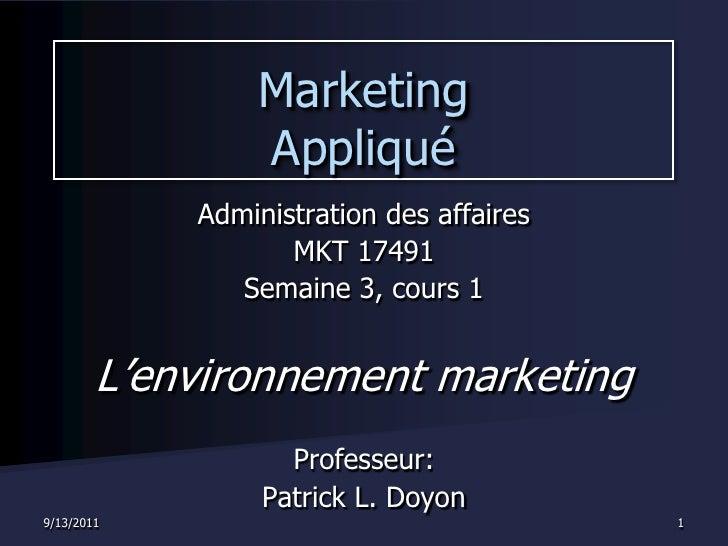 9/13/2011<br />1<br />Marketing Appliqué<br />Administration des affaires<br />MKT 17491<br />Semaine 3, cours 1<br />L'en...