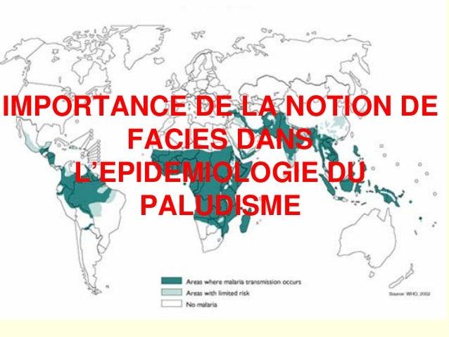 IMPORTANCE DE LA NOTION DE        FACIES DANS    L'EPIDEMIOLOGIE DU         PALUDISME