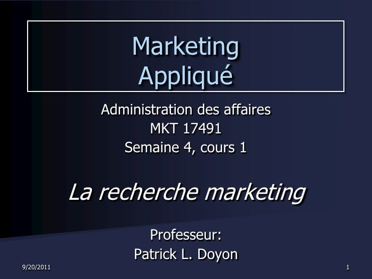 9/20/2011<br />1<br />Marketing Appliqué<br />Administration des affaires<br />MKT 17491<br />Semaine4, cours 1<br />La re...