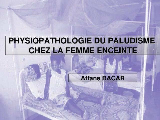 PHYSIOPATHOLOGIE DU PALUDISME    CHEZ LA FEMME ENCEINTE              Affane BACAR                             1