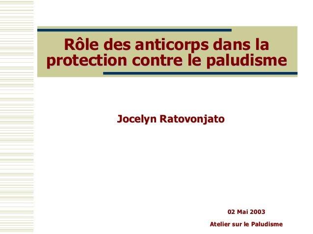 Rôle des anticorps dans laprotection contre le paludisme        Jocelyn Ratovonjato                              02 Mai 20...