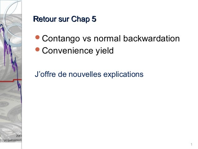 RReettoouurr ssuurr CChhaapp 55  Contango vs normal backwardation  Convenience yield  J'offre de nouvelles explications ...