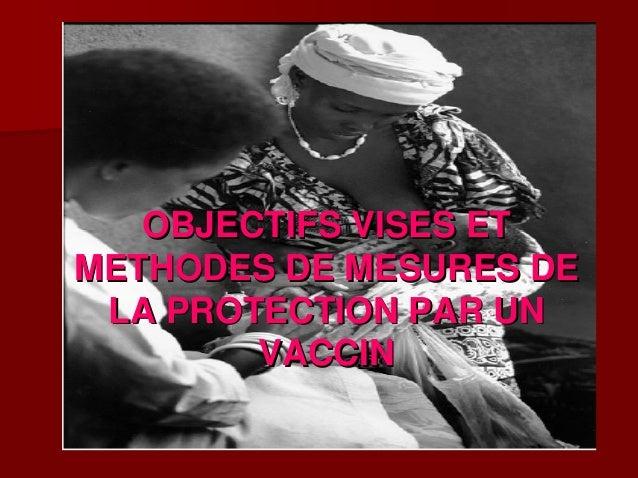 OBJECTIFS VISES ETMETHODES DE MESURES DE LA PROTECTION PAR UN        VACCIN