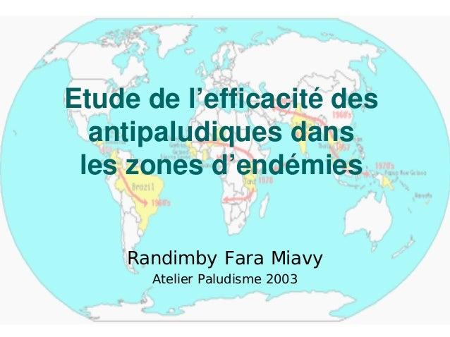 Etude de l'efficacité des  antipaludiques dans les zones d'endémies    Randimby Fara Miavy       Atelier Paludisme 2003