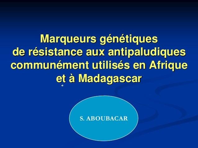 Marqueurs génétiquesde résistance aux antipaludiquescommunément utilisés en Afrique         et à Madagascar            S. ...