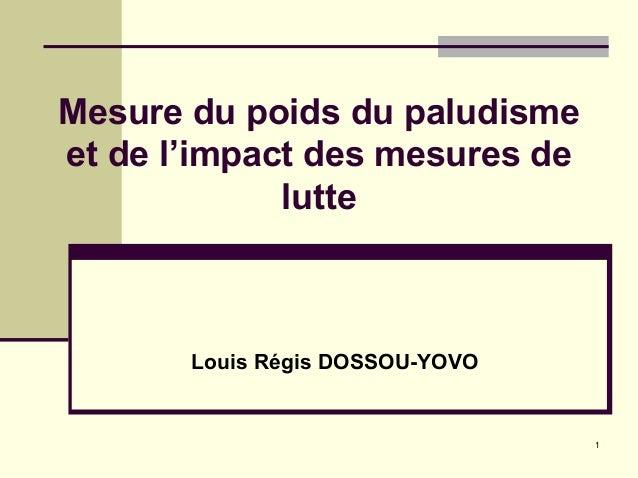 Mesure du poids du paludismeet de l'impact des mesures de             lutte       Louis Régis DOSSOU-YOVO                 ...