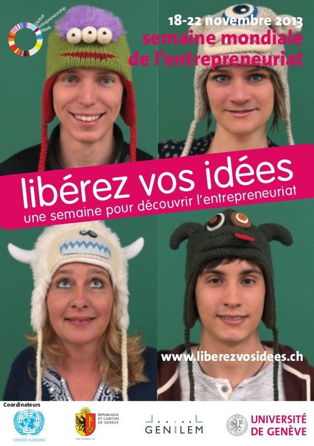18-22 novembre 2013  semaine mondiale  de l'entrepreneuriat  www.liberezvosidees.ch  libérez vos idées  une semaine pour d...