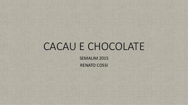 CACAU E CHOCOLATE SEMALIM 2015 RENATO COSSI