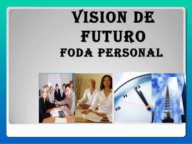 VISION DEVISION DE FUTUROFUTURO FODa pERSONalFODa pERSONal