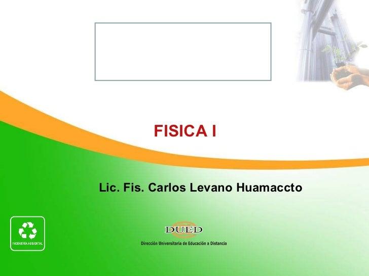 Lic. Fis. Carlos Levano Huamaccto FISICA I