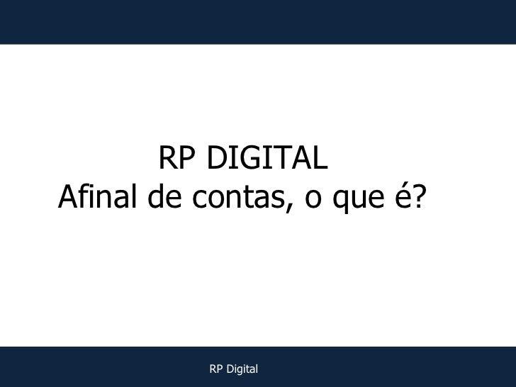 RP DIGITALAfinal de contas, o que é?          RP Digital