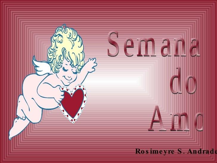 Semana do Amor Rosimeyre S. Andrade