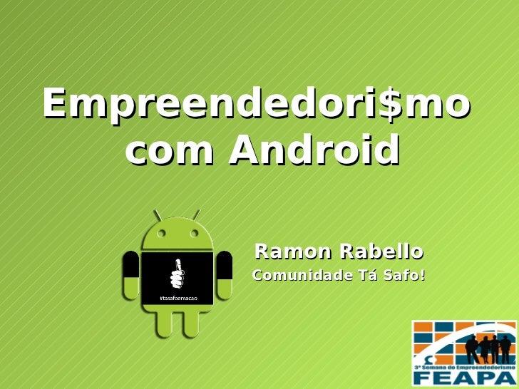 Empreendedori$mo   com Android       Ramon Rabello       Comunidade Tá Safo!
