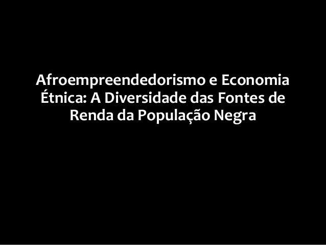 III Semana Preta | Coletivo 21N | FESP/SP Afroempreendedorismo e Econômica Étnica Afroempreendedorismo e Economia Étnica: ...