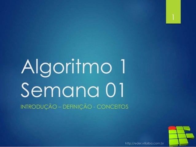 1  Algoritmo 1 Semana 01 INTRODUÇÃO – DEFINIÇÃO - CONCEITOS