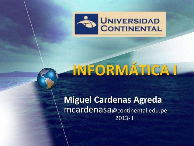 Miguel Cardenas Agredamcardenasa@continental.edu.pe2013- IINFORMÁTICA I