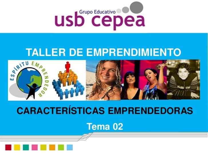 TALLER DE EMPRENDIMIENTOCARACTERÍSTICAS EMPRENDEDORAS           Tema 02