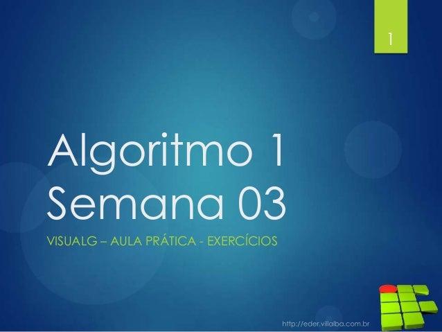 Algoritmo 1 Semana 03 VISUALG – AULA PRÁTICA - EXERCÍCIOS 1