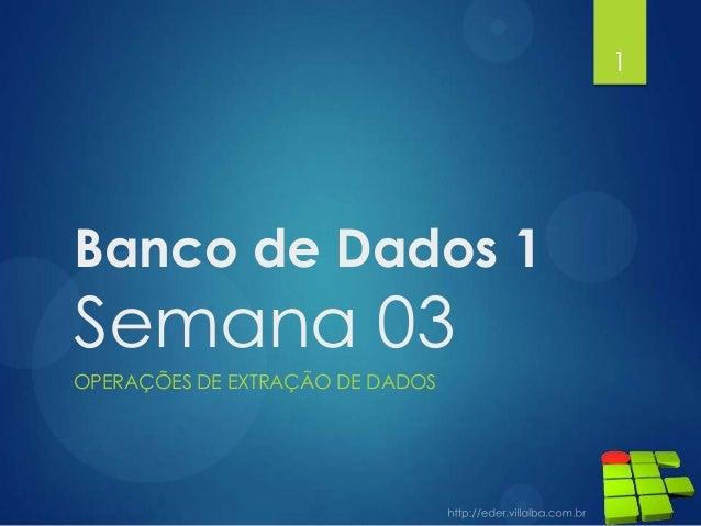 Banco de Dados 1 Semana 03 OPERAÇÕES DE EXTRAÇÃO DE DADOS 1