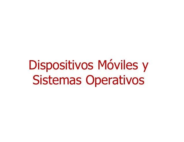 Dispositivos Móviles y Sistemas Operativos