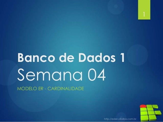 Banco de Dados 1 Semana 04 MODELO ER - CARDINALIDADE 1