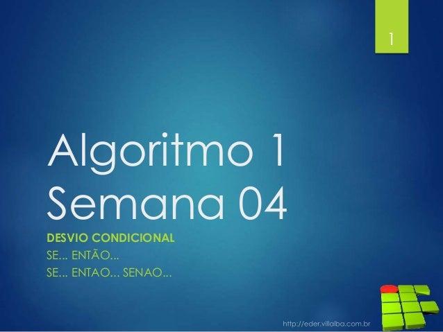 Algoritmo 1 Semana 04 DESVIO CONDICIONAL SE... ENTÃO... SE... ENTAO... SENAO... 1
