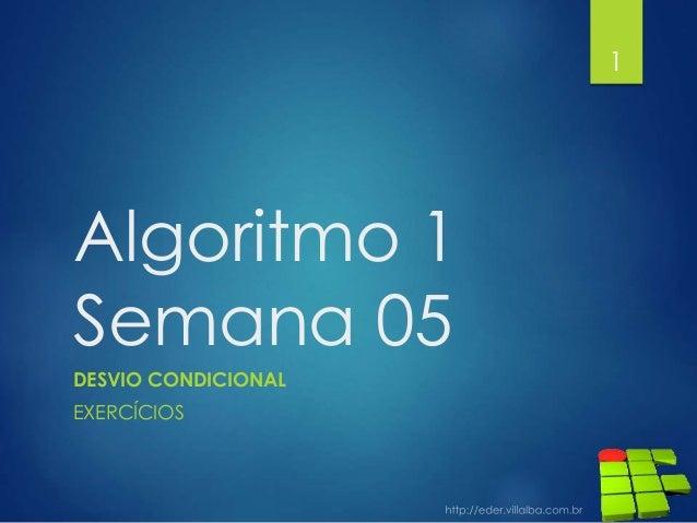 Algoritmo 1 Semana 05 DESVIO CONDICIONAL EXERCÍCIOS 1