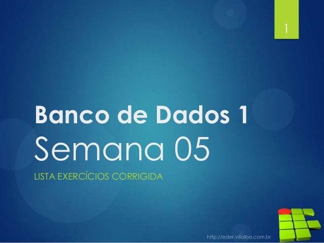 Banco de Dados 1 Semana 05 LISTA EXERCÍCIOS CORRIGIDA 1
