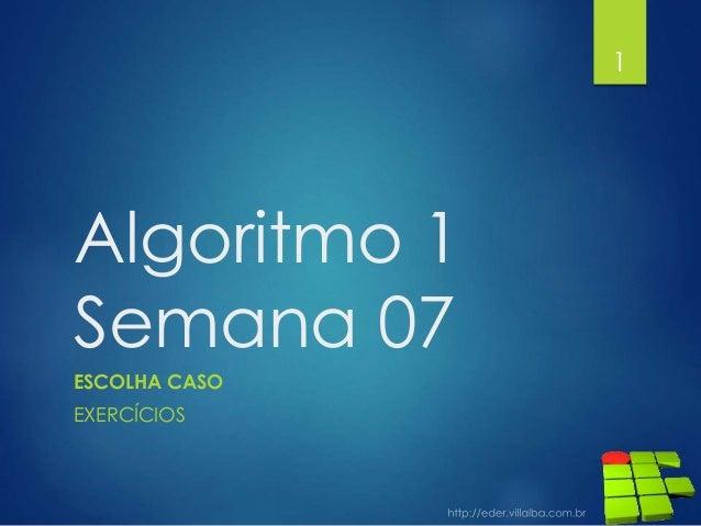 Algoritmo 1 Semana 07 ESCOLHA CASO EXERCÍCIOS 1