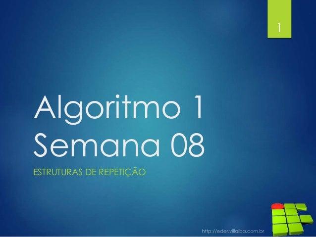 Algoritmo 1 Semana 08 ESTRUTURAS DE REPETIÇÃO 1