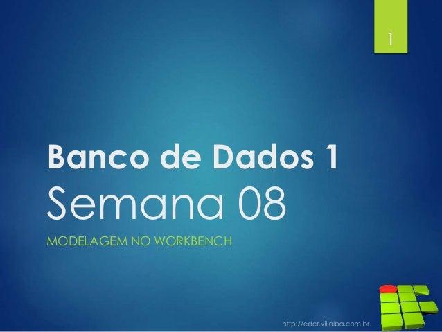Banco de Dados 1 Semana 08 MODELAGEM NO WORKBENCH 1