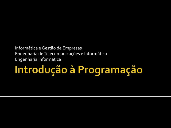 IntroduçãoàProgramação Informática e Gestão de Empresas Engenharia de Telecomunicações e Informática Engenharia Informática