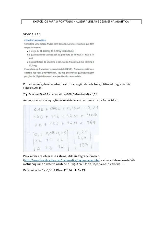 EXERCÍCIOS PARA O PORTFÓLIO – ÁLGEBRA LINEAR E GEOMETRIA ANALÍTICA. VÍDEOAULA 1 Primeiramente,deve-seacharo valorpor porçã...
