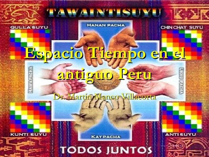 Espacio Tiempo en el   antiguo Peru   Dr. Martín Manco Villacorta