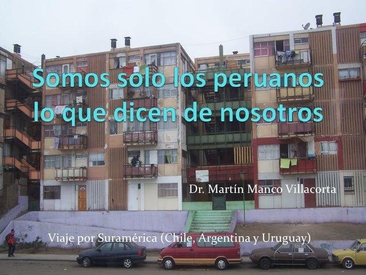Dr. Martín Manco VillacortaViaje por Suramérica (Chile, Argentina y Uruguay)
