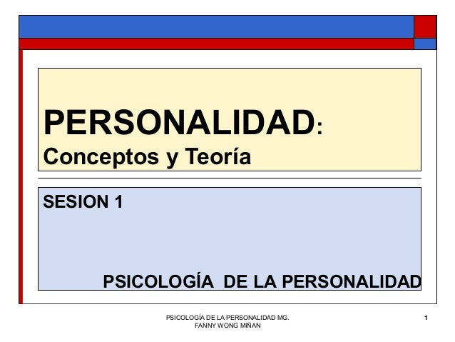 PERSONALIDAD:Conceptos y TeoríaSESION 1     PSICOLOGÍA DE LA PERSONALIDAD           PSICOLOGÍA DE LA PERSONALIDAD MG.   1 ...