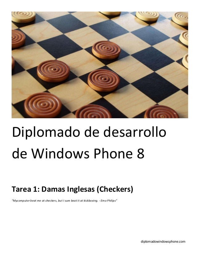 "diplomadowindowsphone.comDiplomado de desarrollode Windows Phone 8Tarea 1: Damas Inglesas (Checkers)""Mycomputer beat me at..."