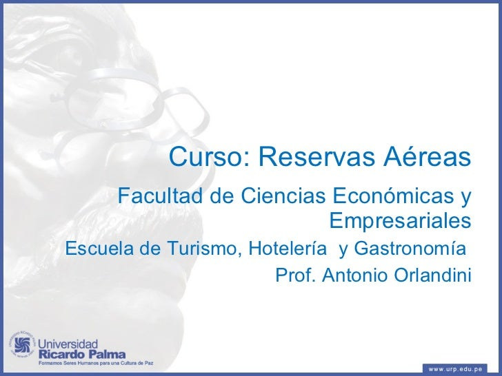 Curso: Reservas Aéreas <ul><li>Facultad de Ciencias Económicas y Empresariales </li></ul><ul><ul><li>Escuela de Turismo, H...
