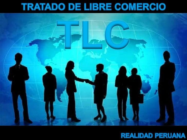"""¿QUE ES UN TLC?Los Tratados de LibreComercio, más conocidospor sus siglas """"TLC"""", soninstrumentos legales querecogen los ac..."""