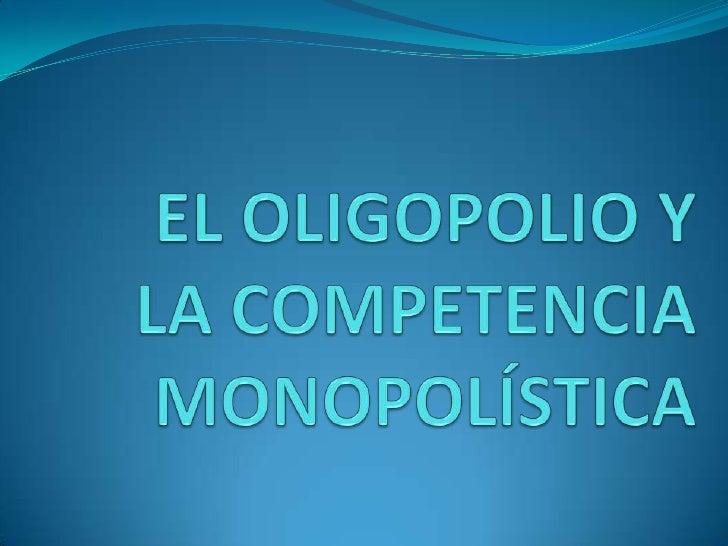EL OLIGOPOLIO Y LA COMPETENCIA MONOPOLÍSTICA<br />