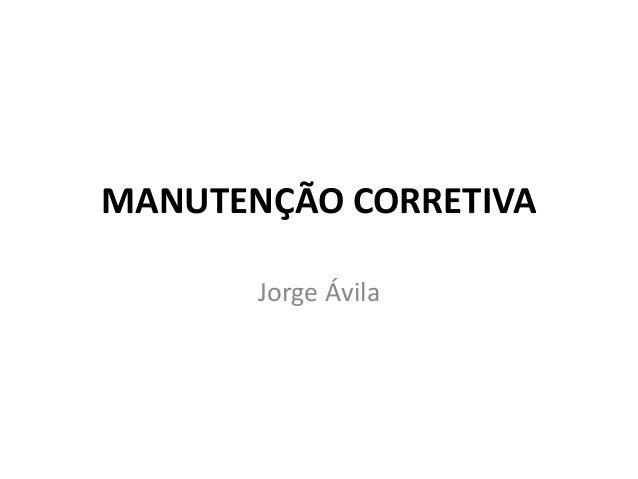 MANUTENÇÃO CORRETIVA Jorge Ávila