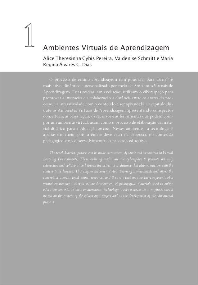Ambientes Virtuais de Aprendizagem O processo de ensino-aprendizagem tem potencial para tornar-se mais ativo, dinâmico e p...